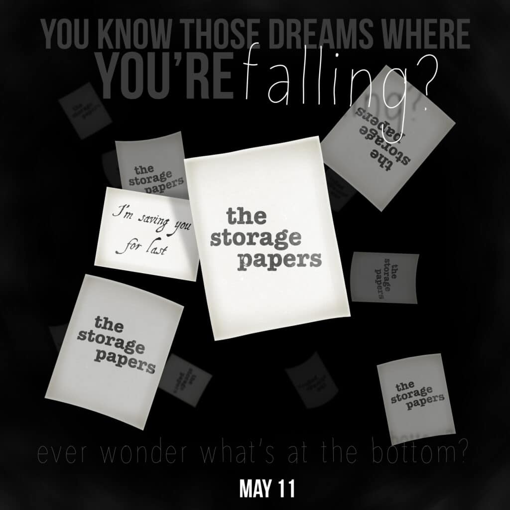 You know those dreams where you're falling? Ever wonder what's at the bottom? Season 3 of The Storage Papers is coming May 11th.